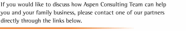 If you would like to discuss how Aspen Consulting Team can help you and your family business, please contact one of our partners directly through the links below.
